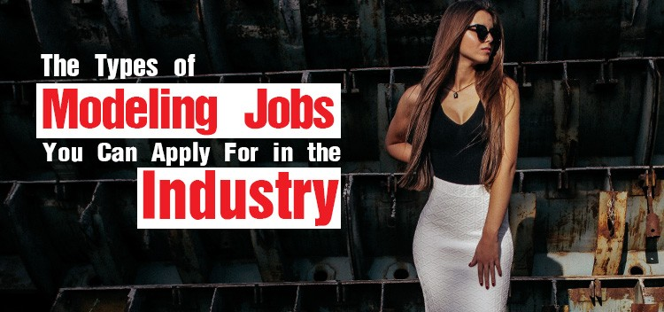 The-Types-of-Modeling-Jobs-You-Can-Apply-For-in-the-Industry